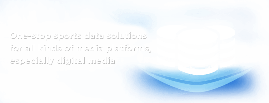 One-stop sports data solutions for all kinds of media platforms,especially digital media